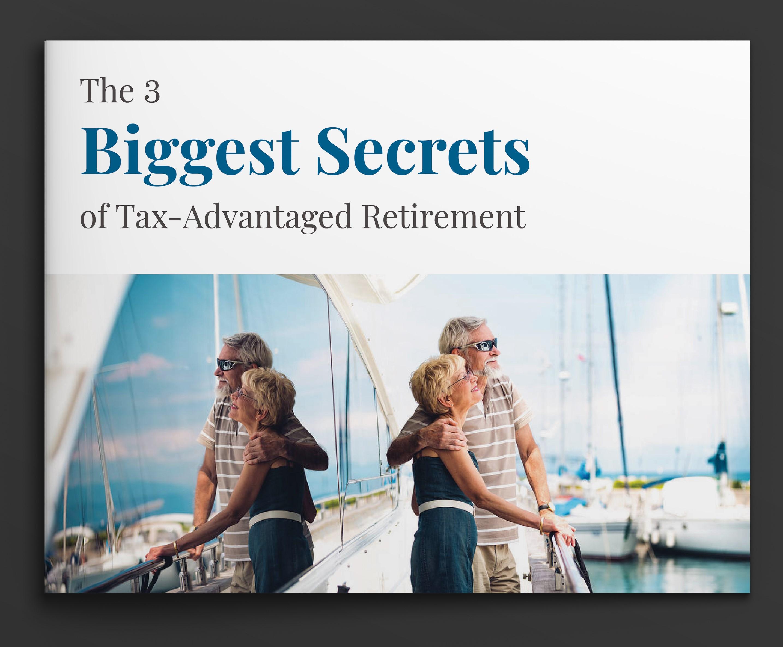 THE 3 BIGGEST SECRETS OF TAX-ADVANTAGED RETIREMENT